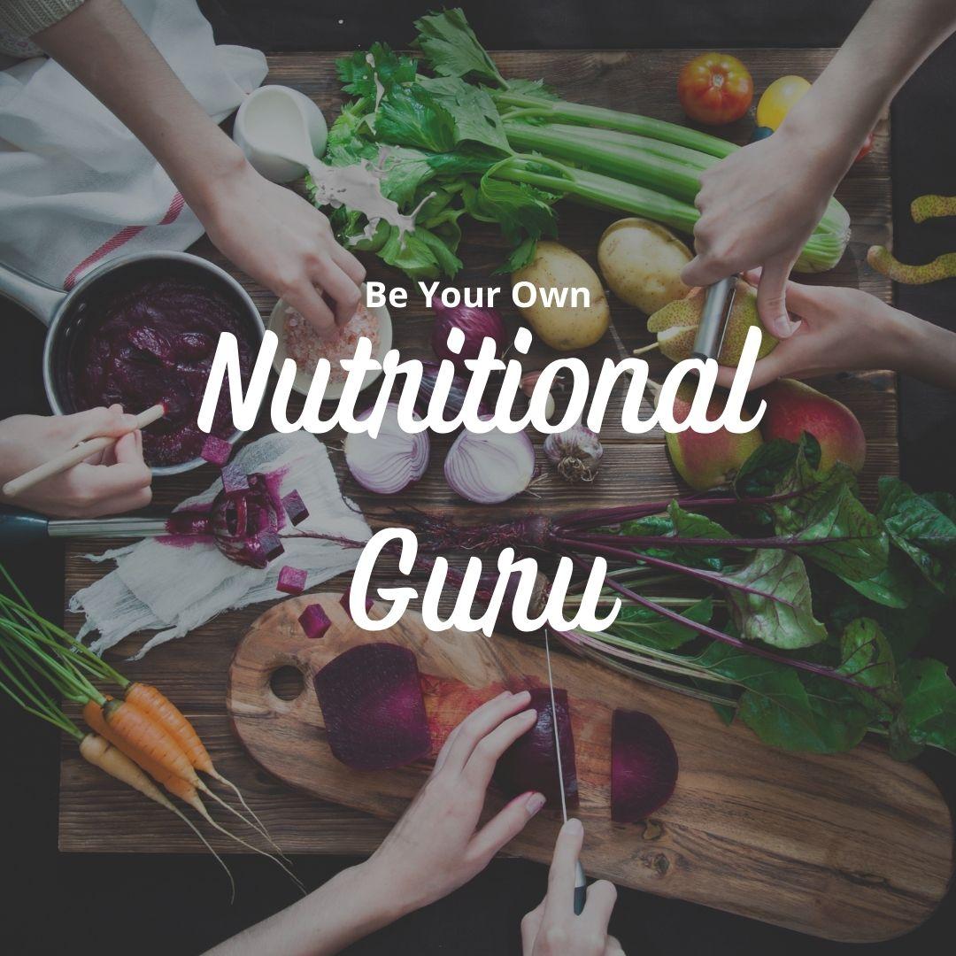 Be Your Own Nutritional Guru